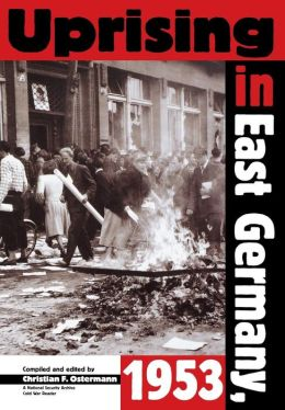 Uprising in East Germany 1953: The Cold War, the German Question and the First Major Upheavel Behind the Iron Curtain