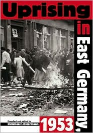 Uprising in East Germany, 1953 (National Security Archive Cold War Readers Series): The Cold War, the German Question, and the First Major Upheaval Behind the Iron Curtain