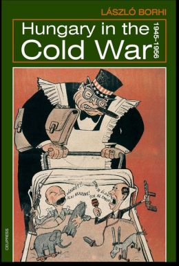 Hungary In The Cold War, 1945-1956