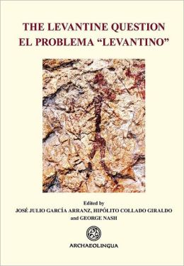 The Levantine Question: Post-Palaeolithic Rock Art in the Iberian Peninsula: El Problema Levantino