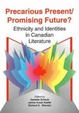 Precarious Present/Promising Future?: Ethnicity and Identities in Canadian Literature