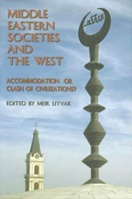 Middle Eastern Societies and the West: Accomodation or Clash of Civilizations?