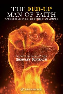The Fed-Up Man of Faith: Challenging God in the Face of Suffering and Tragedy