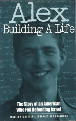 Alex Building a Life: The Story of an American Who Fell Defending Israel