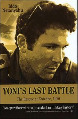 Yoni's Last Battle: The Rescue at Entebbe 1976