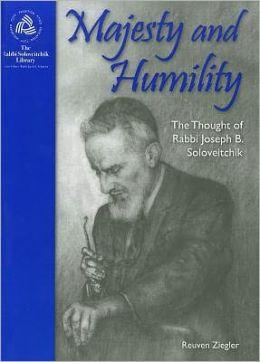Majesty & Humility: The Thought of Rabbi Joseph B. Soloveitchik