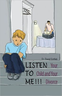LISTEN TO ME!!!: Your child and Your Divorce