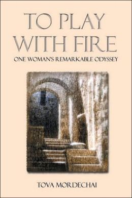 To Play with Fire: One Womans Remarkable Odyssey