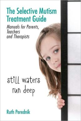 The Selective Mutism Treatment Guide: Manuals for Parents, Teachers, and Therapists: Still Waters Run Deep