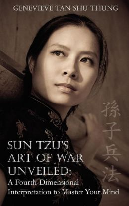 Sun Tzu's Art of War Unveiled: A Fourth-Dimensional Interpretation to Master Your Mind