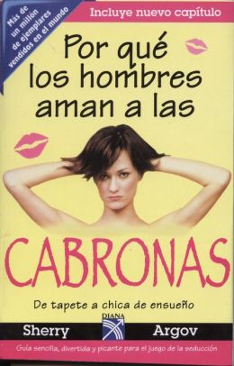 Por que los hombres aman a las cabronas (Why Men Love Bitches)