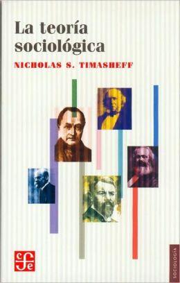 La teoria sociologica : su naturaleza y desarrollo