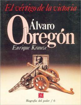 Biografia del poder, 6 : Alvaro Obregon, el vertigo de la victoria