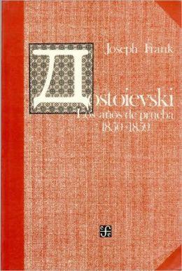 Dostoievski: Los años de prueba, 1850-1859 (Dostoevsky: The Years of Ordeal, 1850-1859)