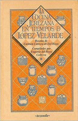 La Cocina Jerezana en Tiempos de López Velarde: Recetas de Carmen Cabrera de del Hoyo