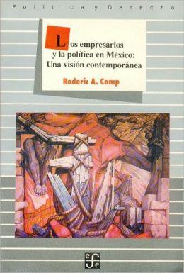 Los empresarios y la politica en Mexico : una vision contemporanea