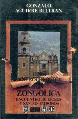 Obra antropologica, XIV. Zongolica : encuentro de dioses y santos patronos