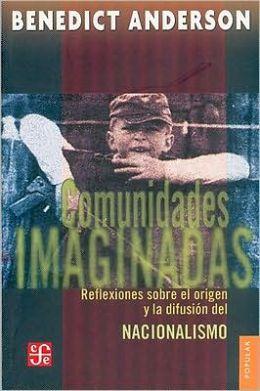 Comunidades imaginadas. Reflexiones sobre el origen y la difusion del nacionalismo