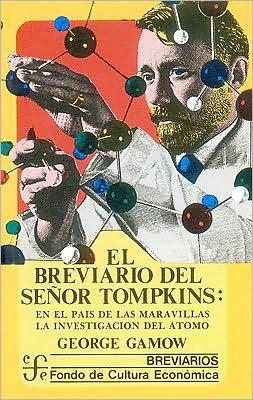 El breviario del senor Tompkins : el pais de las maravillas y la investigacion del atomo