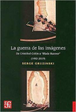 La guerra de las imagenes : de Cristobal Colon a ''Blade Runner'' (1492-2019)