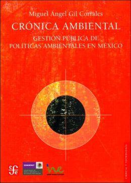 Cronica ambiental. Gestion publica de politicas ambientales en Mexico