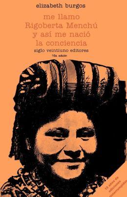Me llamo Rigoberta Menchu y asi me nacio la conciencia