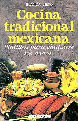 Cocina Tradicional Mexicana (Cooking Traditional Mexican): Platillos para Chuparse los Dedos