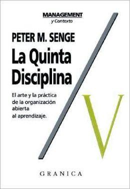 Quinta Disciplina: Como Impulsar El Aprendizaje En la Organizacion Inteligente