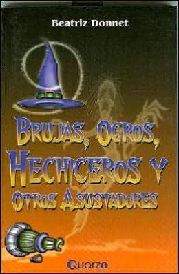 Brujas, Ogros, Hechiceros Y Otros Asustadores
