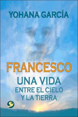 Francesco: Una vida entre el cielo y la tierra