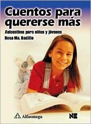 Cuentos Para Quererse Mas: Autoestima Para Ninos y Jovenes