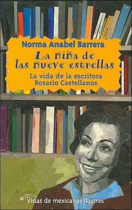 La nina de las nueve estrellas (Vidas de Mexicanos Ilustres Series): La Vida de la Escritora Rosario Castellanos