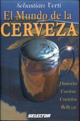 Mundo de la Cerveza: Historia, Cocina, Cocteles, Belleza
