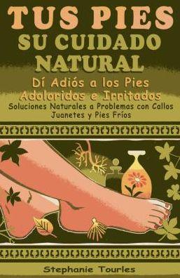 Tus pies/ Natural Foot Care : Su cuidado natural/ Natural Care