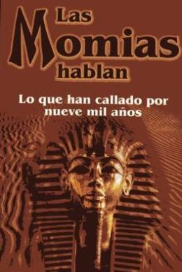 Las momias hablan/ The Mummies that Talk : Lo Que Han Callado Por Nueve Mil Anos/ What They've Hidden for a Thousand Years