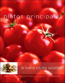 Nueva Cocina Saludable: Platos Principales: The New Healthy Kitchen: Main Dishes, Spanish-Language Edition