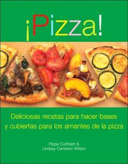 Pizza!: Deliciosas recetas para hacer basos y cubiertas para los amantes de la pizza
