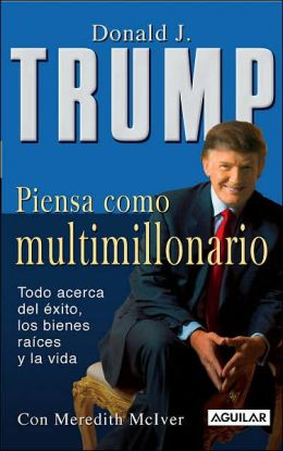 Piensa como multimillonario (Trump: Think Like a Billionaire: Everything You Need to Know about Success, Real Estate, and Life)