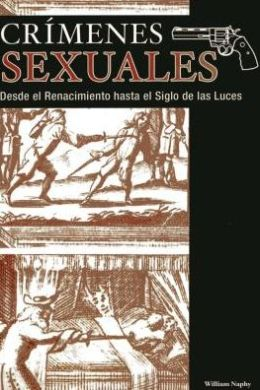 Crimenes sexuales/ Sex Crimes : Desde el renacimiento hasta el Siglo de las luces/ From Renaissance to Enlightenment