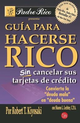 Guia para hacerse rico sin cancelar sus tarjetas de credito (Rich Dad's Guide to Becoming Rich Without Cutting Up Your Credit Cards)