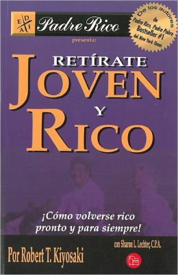 Retirate joven y rico (Rich Dad's Retire Young Retire Rich)