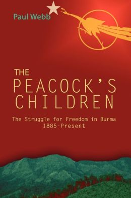 The Peacock's Children: The Struggle for Freedom in Burma 1885-Present