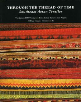 Through the Thread of Time: Southeast Asian Textiles, The James H W Thompson Foundation Symposium Papers