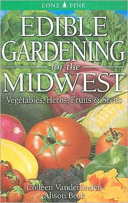 Edible Gardening for the Midwest: Vegetables, Herbs, Fruits and Seeds