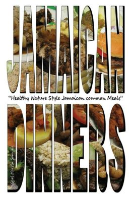 Jamaican Dinners: Healthy Nature Style Jamaican Common Meals