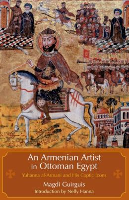 Armenian Artist in Ottoman Egypt: Yuhanna al-Armani and His Coptic Icons