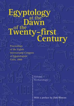 Egyptology at the Dawn of the Twenty-First Century: Proceedings of the Eighth International Congress of Egyptologists, Cairo 2000