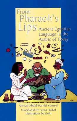 From Pharaoh's Lips: Survivals from the Ancient Egyptian Language in the Arabic of Today