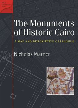 Monuments of Historic Cairo: A Map and Descriptive Catalog