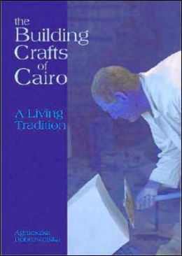 The Building Crafts of Cairo: A Living Tradition
